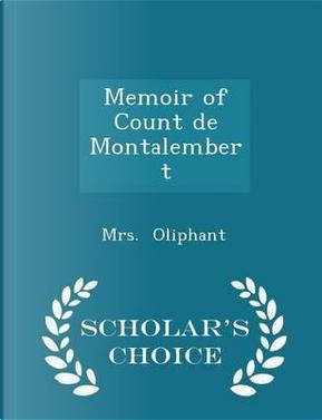 Memoir of Count de Montalembert - Scholar's Choice Edition by Margaret Wilson Oliphant