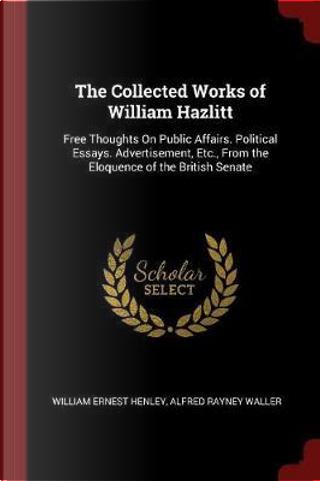 The Collected Works of William Hazlitt by William Ernest Henley