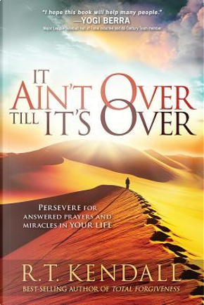 It Ain't Over Till It's Over by R. T. Kendall