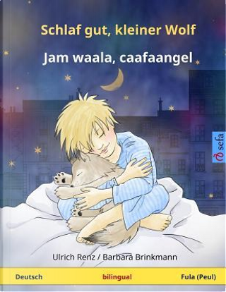Schlaf gut, kleiner Wolf – Jam waala, caafaangel. Zweisprachiges Kinderbuch, Deutsch – Fula (Fulani / Fulfulde / Peul) by Ulrich Renz