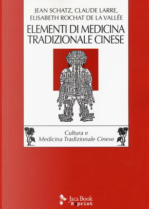 Elementi di medicina tradizionale cinese by Claude Larre, Elisabeth Rochat de la Vallée, Jean Schatz