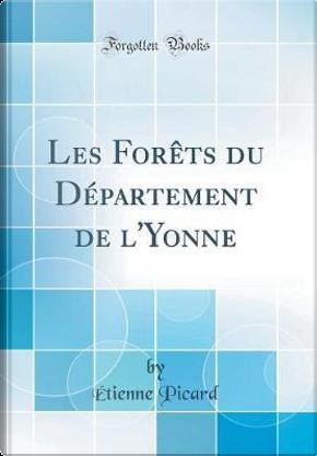 Les Forêts du Département de l'Yonne (Classic Reprint) by Étienne Picard