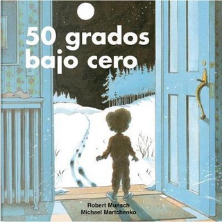50 grados bajo cero / 50 Below Zero by Robert N. Munsch