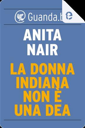 La donna indiana non è una dea by Anita Nair