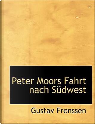 Peter Moors Fahrt Nach Sudwest by Gustav Frenssen