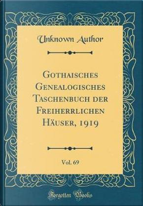 Gothaisches Genealogisches Taschenbuch der Freiherrlichen Häuser, 1919, Vol. 69 (Classic Reprint) by Author Unknown