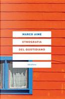 Etnografia del quotidiano. Uno sguardo antropologico sull'Italia che cambia by Marco Aime