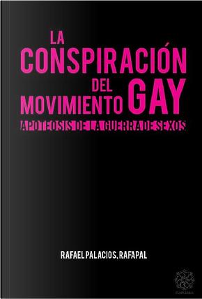 La conspiración del movimiento gay by Rafael Palacios