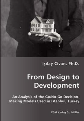 From Design to Development - An Analysis of the Go/No-Go Decision-Making Models Used in Istanbul, Turkey by Isilay Civan
