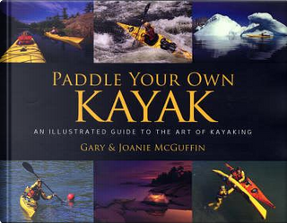 Paddle Your Own Kayak by Gary McGuffin