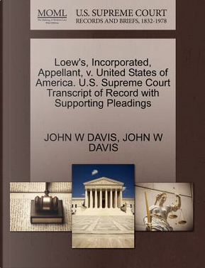 Loew's, Incorporated, Appellant, V. United States of America. U.S. Supreme Court Transcript of Record with Supporting Pleadings by John W. Davis