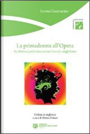 La primadonna all'Opera. Scrittura e performance nel mondo anglofono by Serena Guarracino