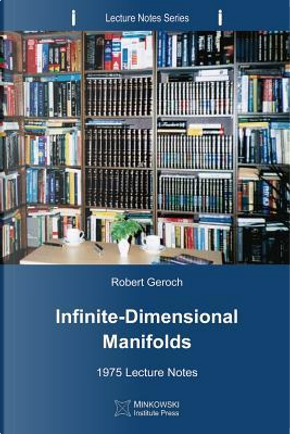 Infinite-Dimensional Manifolds by Robert Geroch
