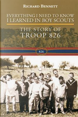 Everything I Need to Know I Learned in Boy Scouts by Richard Bennett