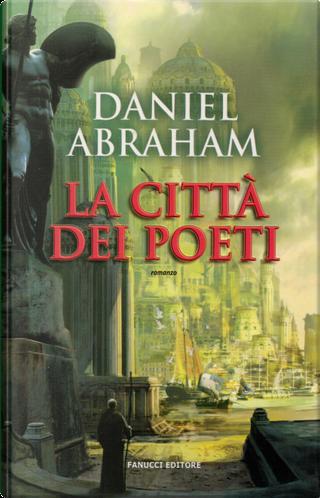La città dei poeti by Daniel Abraham