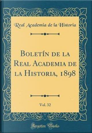 Boletín de la Real Academia de la Historia, 1898, Vol. 32 (Classic Reprint) by Real Academia De La Historia