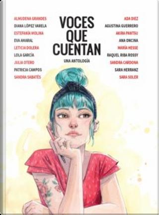 Voces que cuentan by Almudena Grandes, Diana López Varela, Estefanía Molina, Eva Amaral, Julia Otero, Leticia Dolera, Lola García, Patricia Campos, Sandra Sabatés