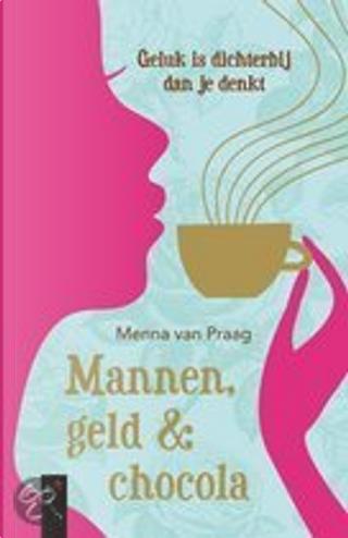 Mannen, geld and chocola by Menna van Praag