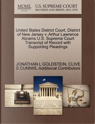 United States District Court, District of New Jersey V. Arthur Lawrence Abrams U.S. Supreme Court Transcript of Record with Supporting Pleadings by Jonathan L. Goldstein