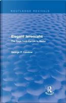 Elegant Jeremiahs (Routledge Revivals) by George P. Landow