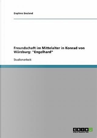 Freundschaft im Mittelalter in Konrad von Würzburg by Daphne Bruland
