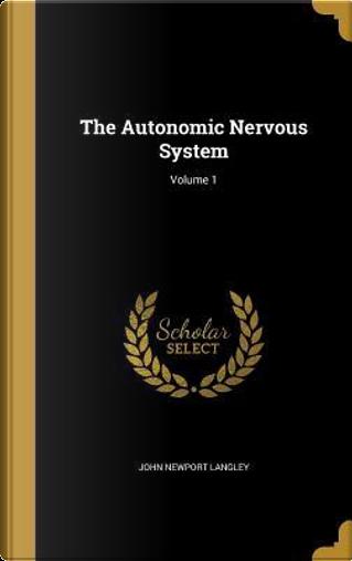 AUTONOMIC NERVOUS SYSTEM V01 by John Newport Langley