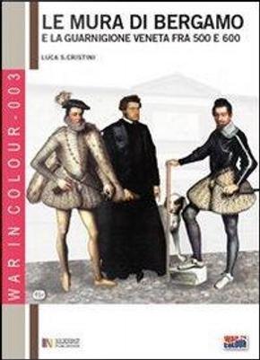 Le mura di Bergamo e la guarnigione veneta fra '500 e '600. Ediz. italiana e inglese by Luca S. Cristini
