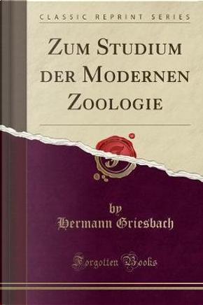 Zum Studium der Modernen Zoologie (Classic Reprint) by Hermann Griesbach