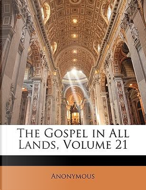 The Gospel in All Lands, Volume 21 by ANONYMOUS