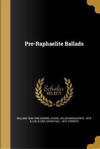 PRE-RAPHAELITE BALLADS by William 1834-1896 Morris