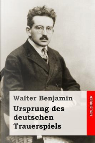 Ursprung Des Deutschen Trauerspiels by Walter Benjamin