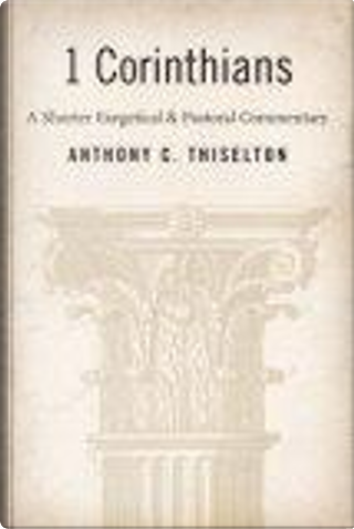 First Corinthians by Anthony, C. Thiselton