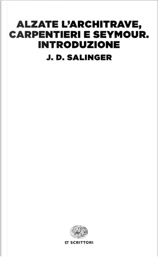 Alzate l'architrave, carpentieri e Seymour. Introduzione by Jerome David Salinger