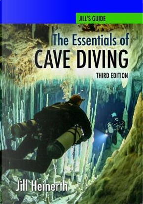 The Essentials of Cave Diving - Third Edition by Jill Heinerth