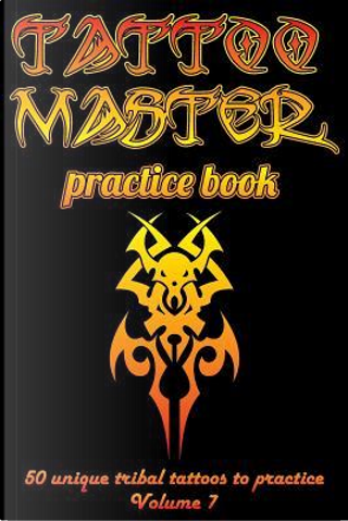 Tattoo Master practice book - 50 unique tribal tattoos to practice by Till Hunter