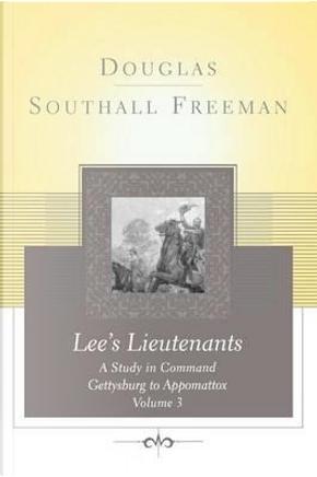 Lee's Lieutenants by Douglas Southall Freeman
