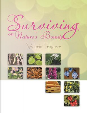 Surviving on Nature's Bounty by Valerie Tregear
