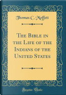 The Bible in the Life of the Indians of the United States (Classic Reprint) by Thomas C. Moffett