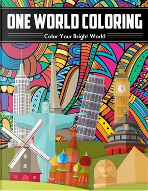 One World Coloring - Color Your Bright World by Not Available