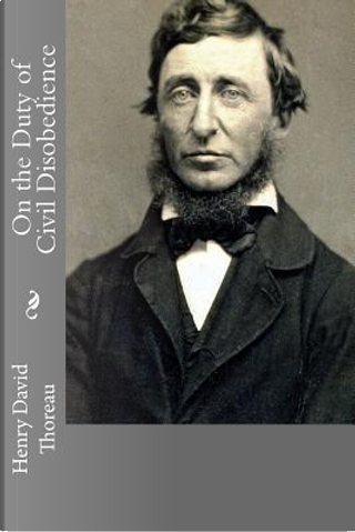 On the Duty of Civil Disobedience by Henry D. Thoreau