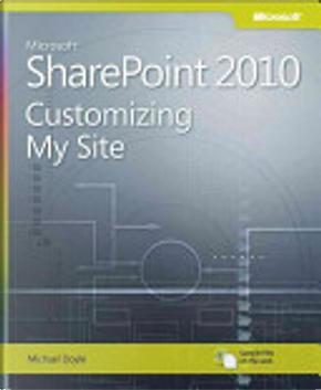 Customizing My Site in Microsoft SharePoint 2010 by Michael Doyle