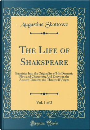 The Life of Shakspeare, Vol. 1 of 2 by Augustine Skottowe