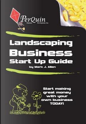 Landscaping Business Start-up Guide by Mark J. Allen