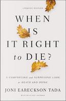 When Is It Right to Die? by Joni Eareckson Tada