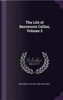The Life of Benvenuto Cellini, Volume 2 by Benvenuto Cellini