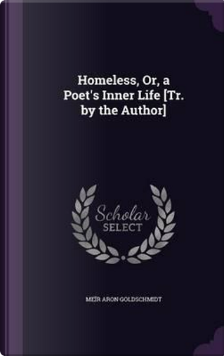 Homeless, Or, a Poet's Inner Life [Tr. by the Author] by Meir Aron Goldschmidt