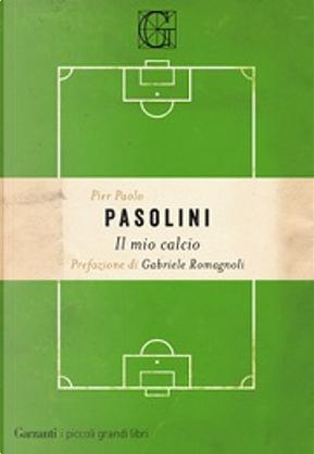 Il mio calcio by Pasolini P. Paolo