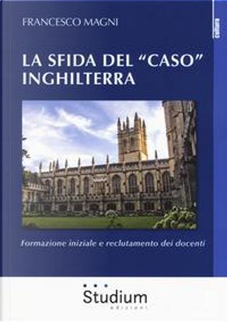 La sfida del «caso» Inghilterra. Formazione iniziale e reclutamento dei docenti by Francesco Magni
