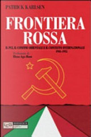 Frontiera rossa. Il Pci, il confine orientale e il contesto internazionale 1941-1955 by Patrick Karlsen