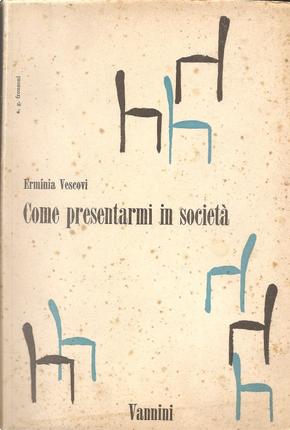 Come presentarmi in società by Erminia Vescovi